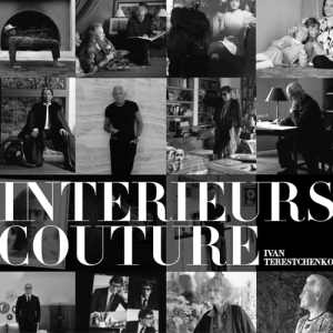INTÉRIEURS COUTURE, or How the Great Couturiers Live