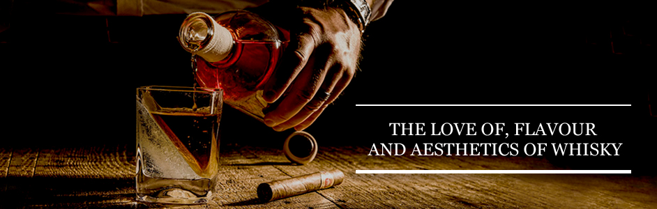 The Love of, Flavour and Aesthetics of Whisky